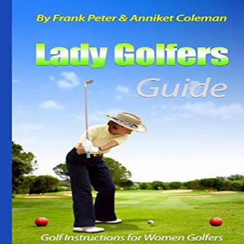Lady Golfer's Guide - Golf Instructions for Women Golfers:
