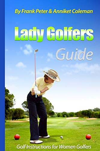 Lady Golfers Guide - Golf Instructions for Women Golfers